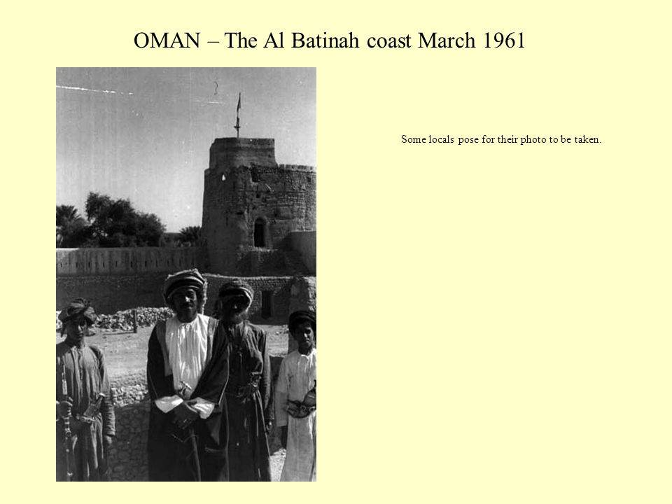 OMAN – The Al Batinah coast March 1961 Some locals pose for their photo to be taken.