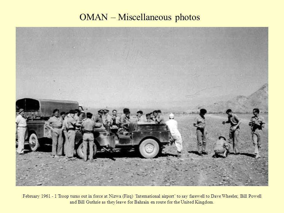 OMAN – Miscellaneous photos February 1961 - 1 Troop turns out in force at Nizwa (Firq) 'International airport' to say farewell to Dave Wheeler, Bill P
