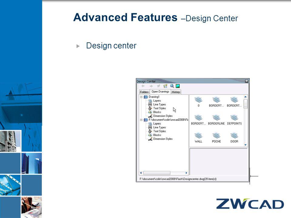 Advanced Features –Design Center  Design center