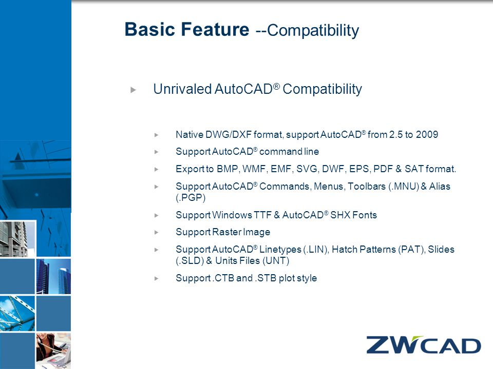 What's New in ZWCAD2009  Greater Stability  Faster Speed  Easier Operations  Better DRX