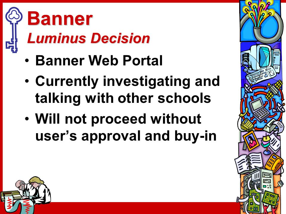 Banner Luminus Decision Banner Web Portal Currently investigating and talking with other schools Will not proceed without user's approval and buy-in