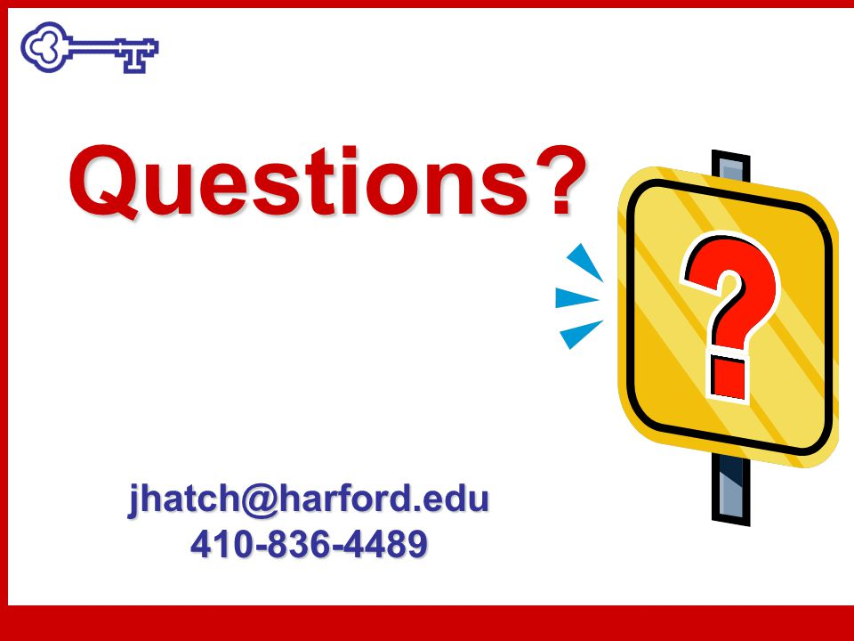 Questions? jhatch@harford.edu 410-836-4489