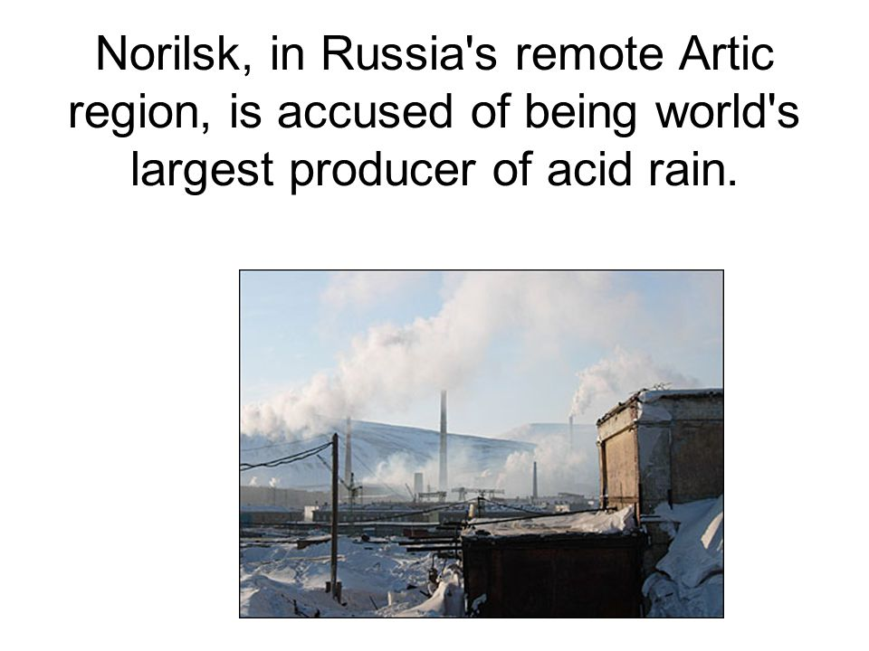 Norilsk, in Russia s remote Artic region, is accused of being world s largest producer of acid rain.
