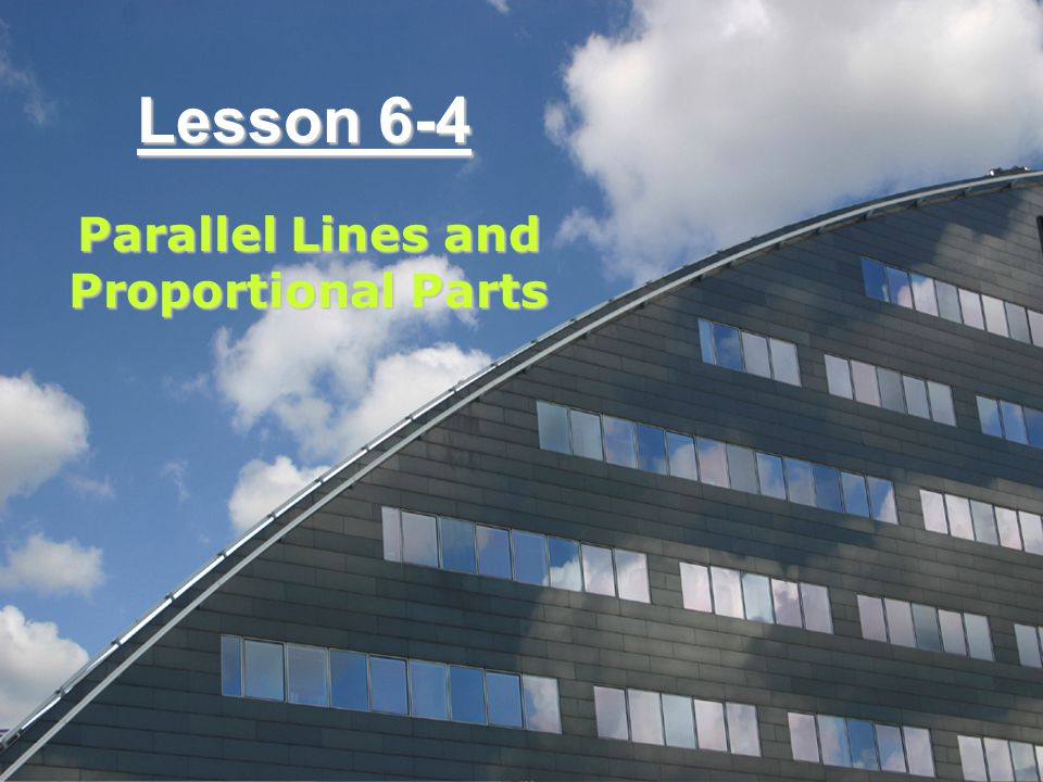 Lesson 6-4 Parallel Lines and Proportional Parts