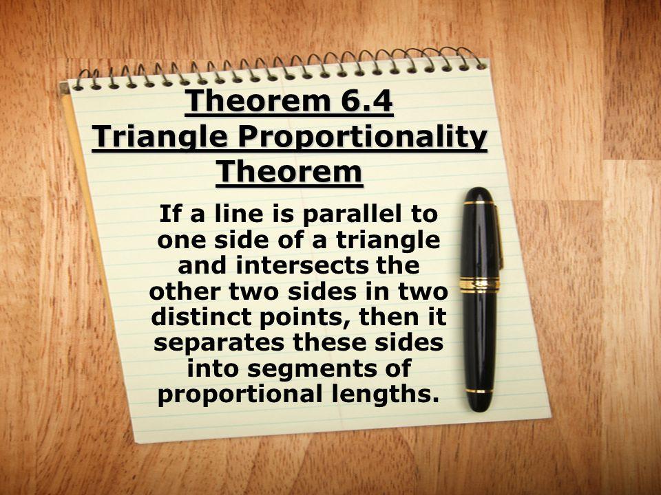 Theorem 6.4 Triangle Proportionality Theorem A D C B E