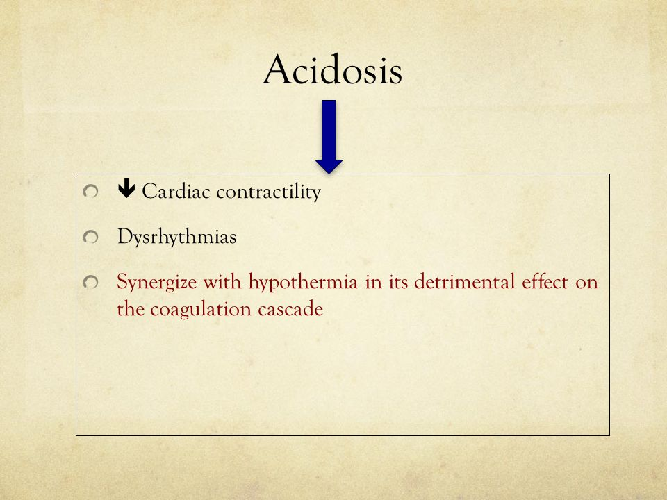 Acidosis  Cardiac contractility Dysrhythmias Synergize with hypothermia in its detrimental effect on the coagulation cascade
