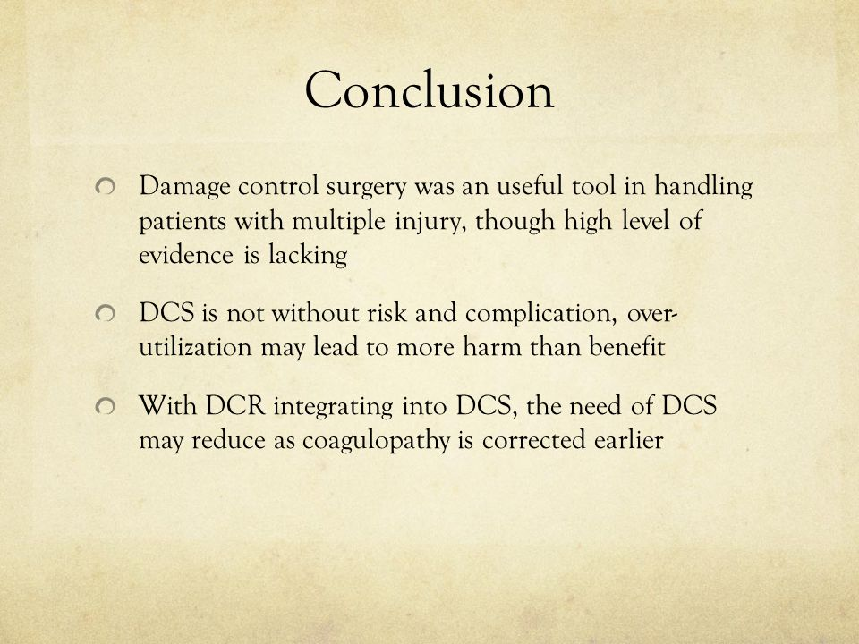 Conclusion Damage control surgery was an useful tool in handling patients with multiple injury, though high level of evidence is lacking DCS is not wi