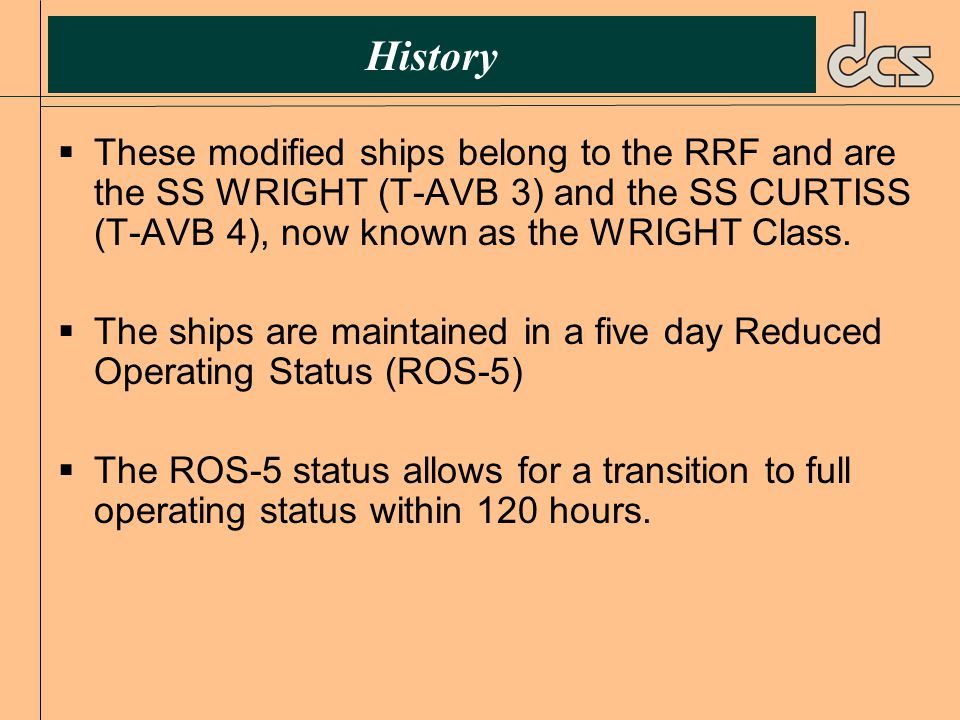 History  These modified ships belong to the RRF and are the SS WRIGHT (T-AVB 3) and the SS CURTISS (T-AVB 4), now known as the WRIGHT Class.