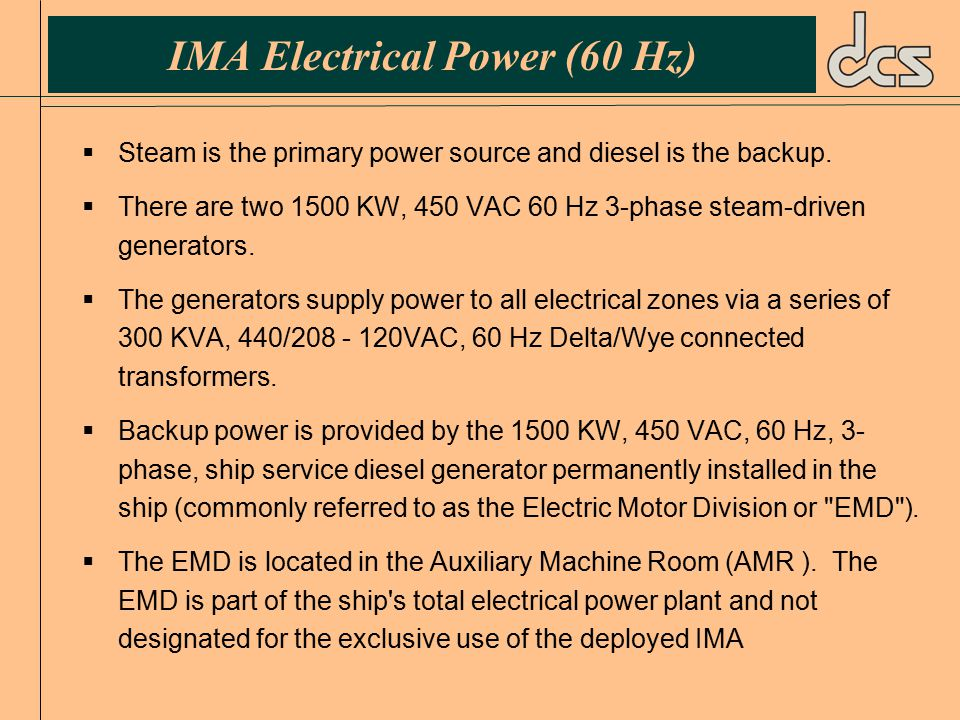IMA Electrical Power (60 Hz)  Steam is the primary power source and diesel is the backup.