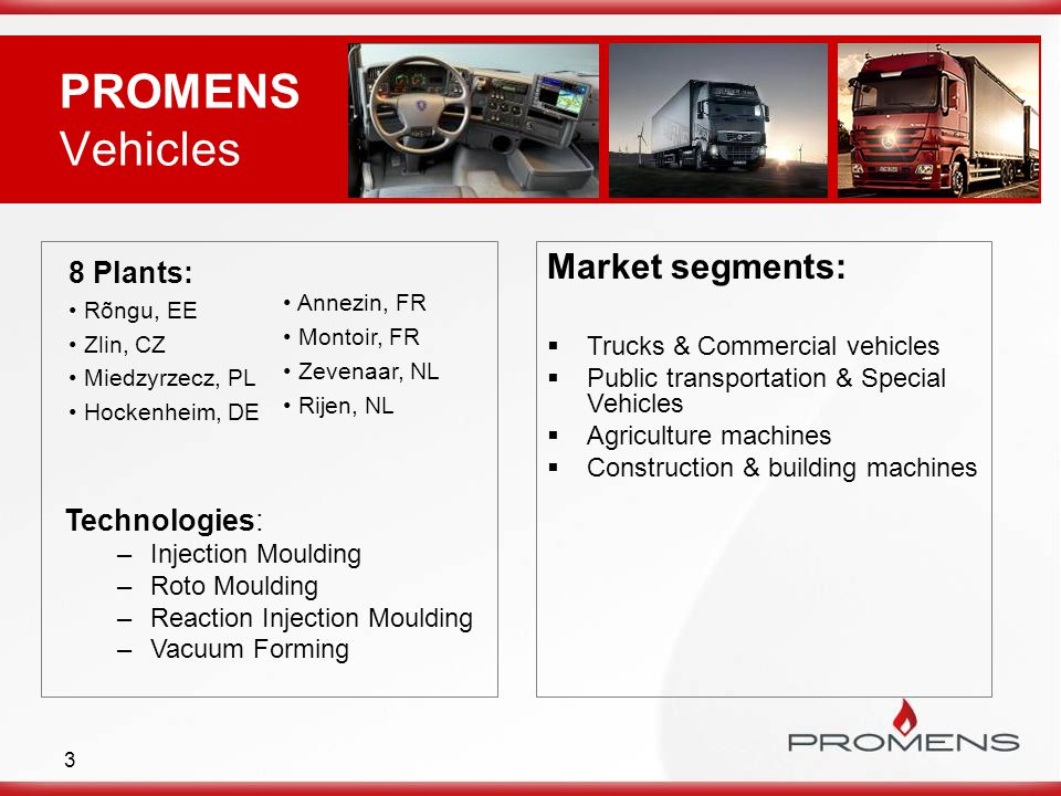 4 PROMENS Vehicles Product groups:  Power train Fuel urea, hydraulic tanks/systems, Air ducts, air intake.