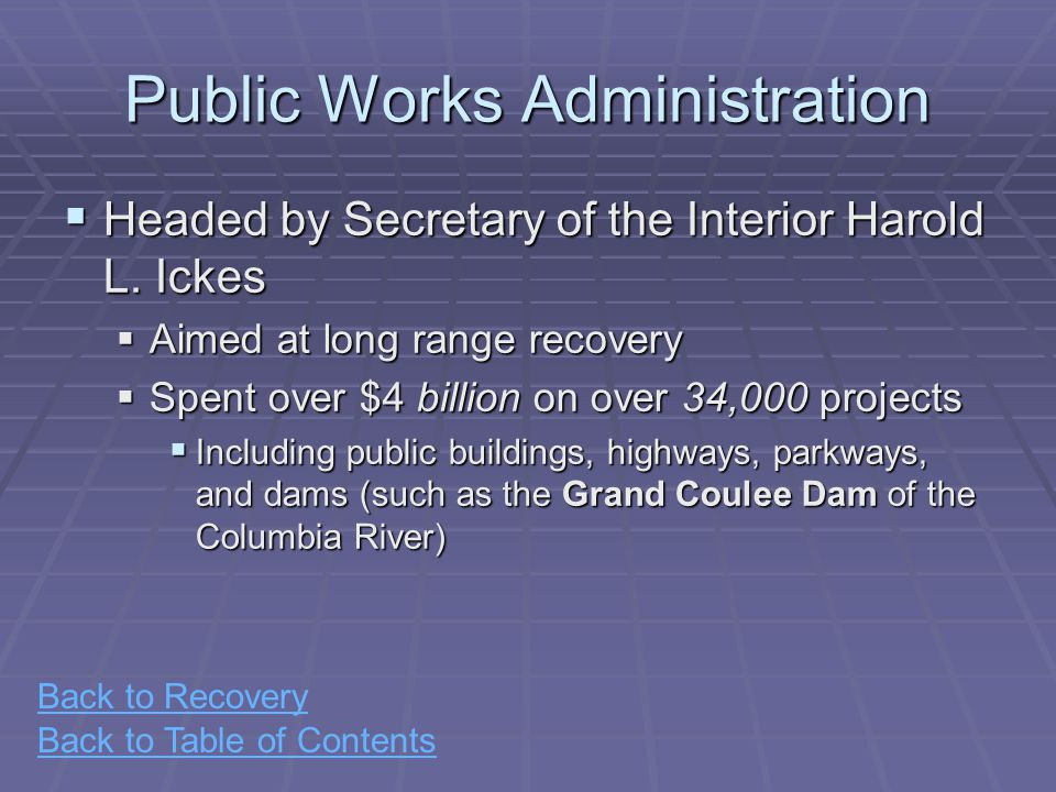Back to Table of Contents Public Works Administration  Headed by Secretary of the Interior Harold L.