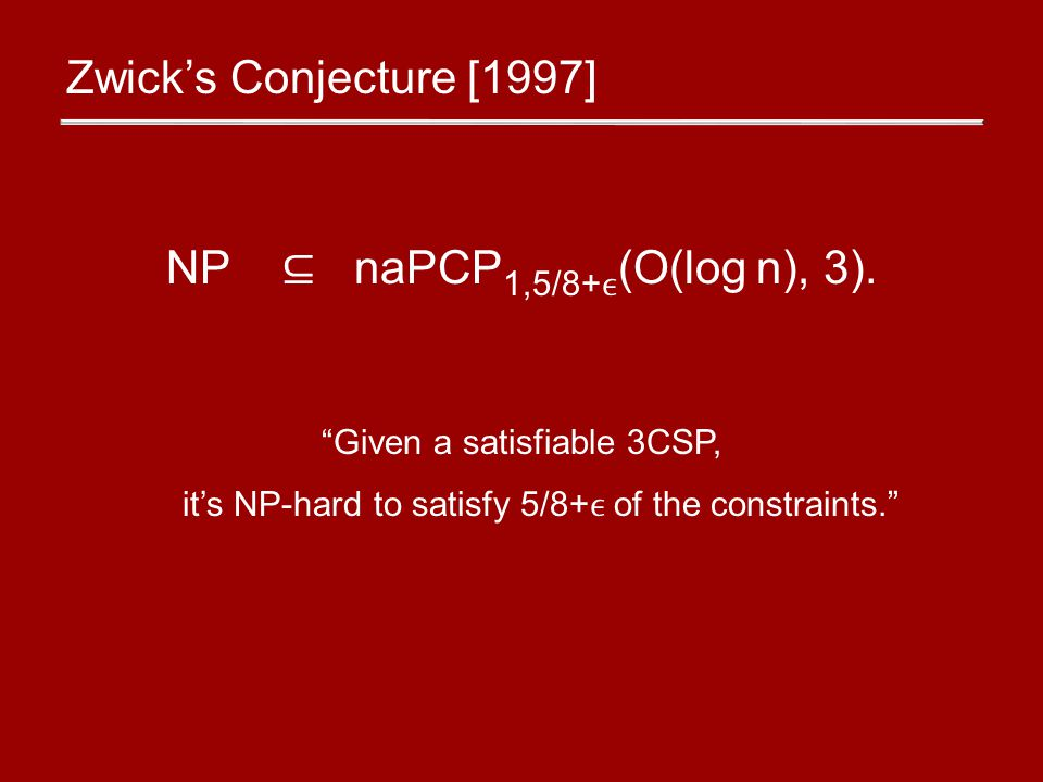 Approximating Satisfiable 3CSPs: NP-hard In BPP 5/83/4+ [Håstad97][Zwick97]