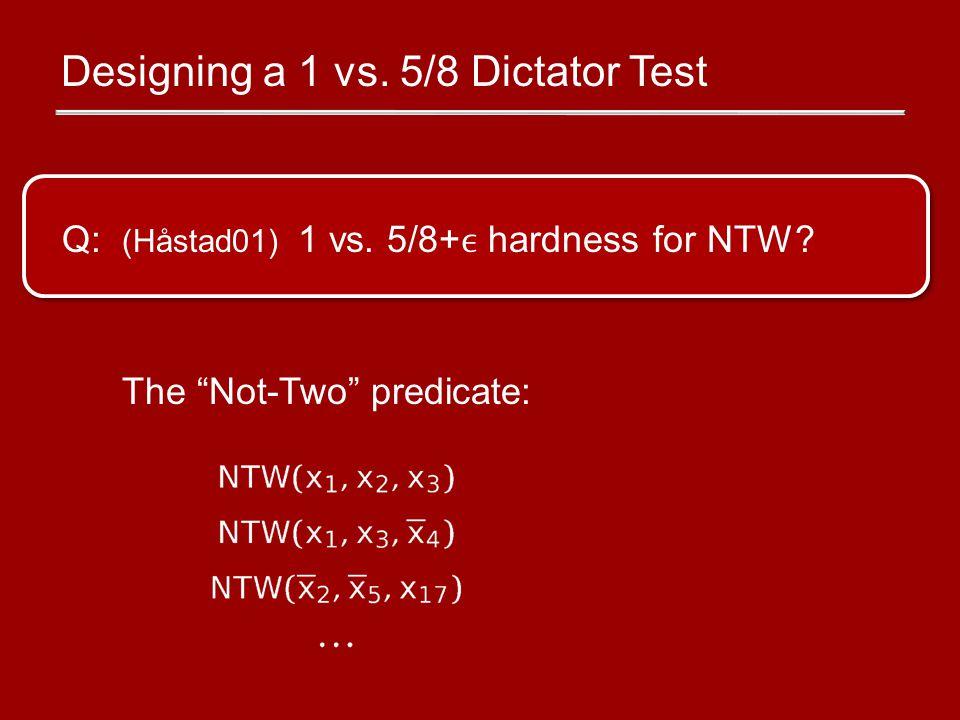 Designing a 1 vs. 5/8 Dictator Test Q: (Håstad01) 1 vs.