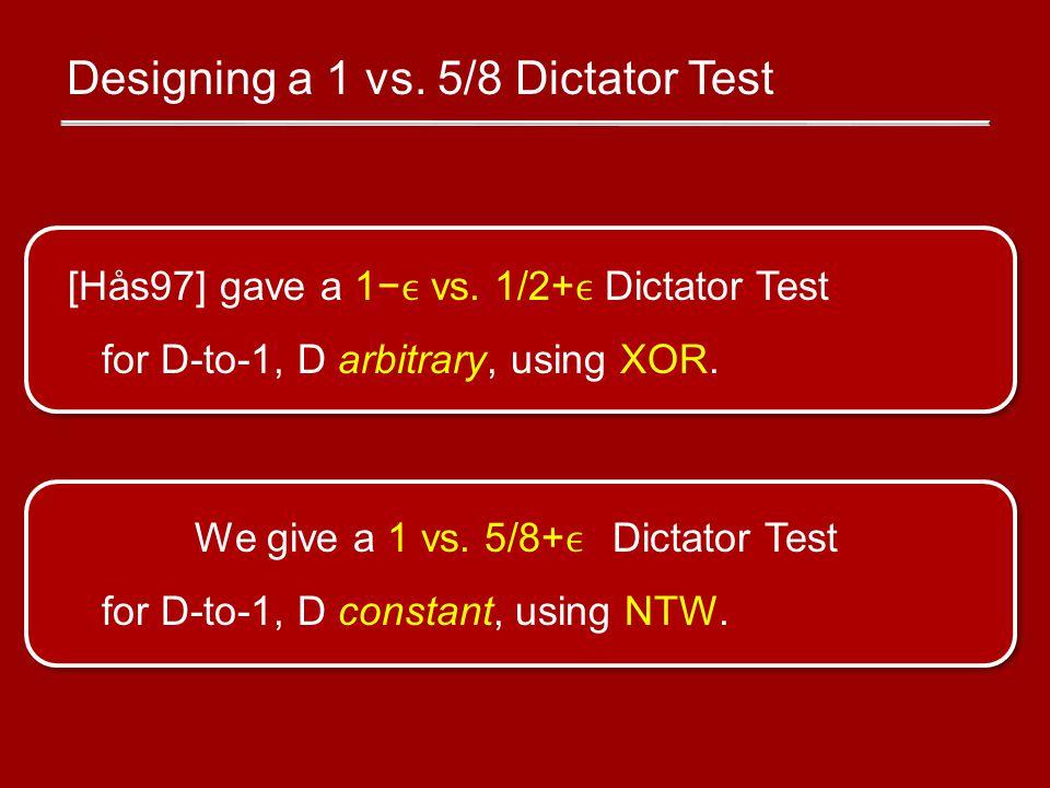 Designing a 1 vs. 5/8 Dictator Test [Hås97] gave a 1− vs.