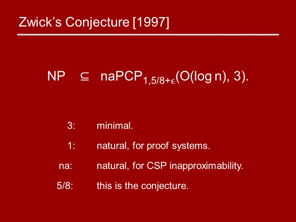 Approximating Satisfiable 3CSPs: NP-hard In BPP 5/820/27+ [KS06][Zwick97] [OW09] Assuming any Khot D-to-1 Conjecture