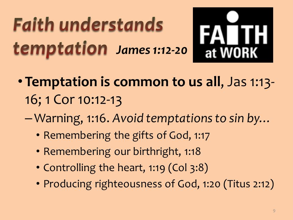 The person of faith lays aside sin, Jas 1:21; 1 Pet 2:1; Col 3:5-9 – Moral filthiness and naughtiness (malice) – Faith does not find pleasure in sin, Eph 5:6-11 – Deliberate decision of faith to meekly receive and implant God's word, Rom 12:2; Col 3:16 10