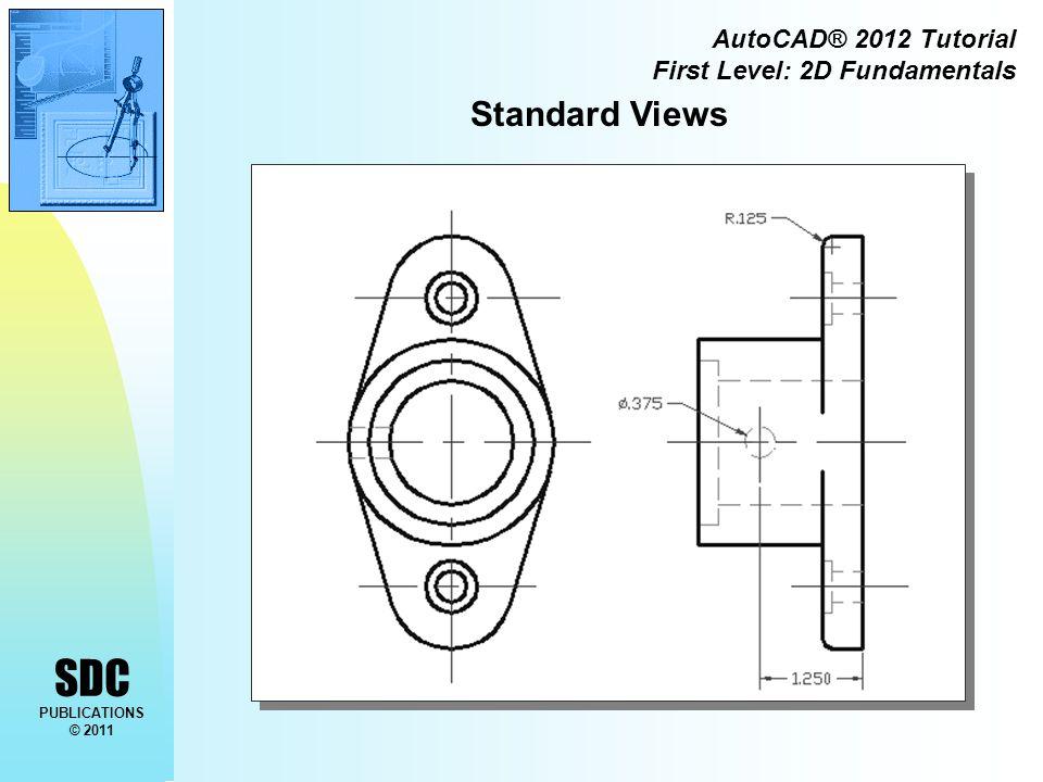 SDC PUBLICATIONS © 2011 AutoCAD® 2012 Tutorial First Level: 2D Fundamentals Standard Views