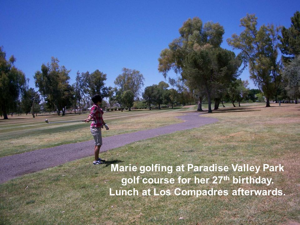 Marie golfing at Paradise Valley Park golf course for her 27 th birthday.