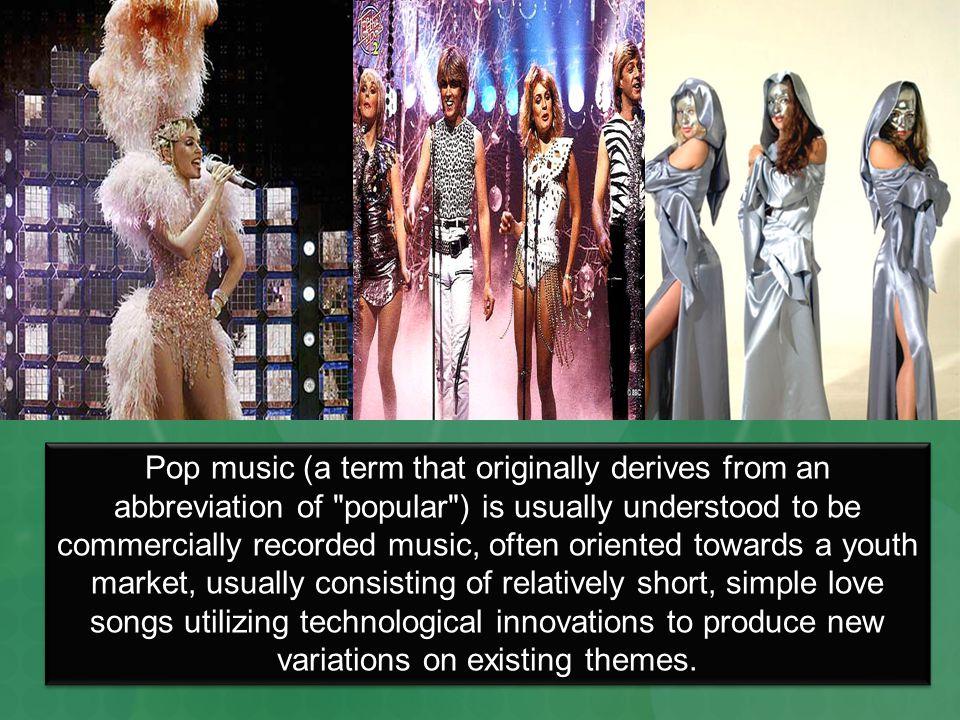 Pop music (a term that originally derives from an abbreviation of