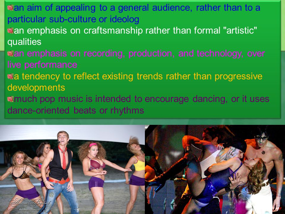 The main medium of pop music is the song, often between two and a half and three and a half minutes in length, generally marked by a consistent and noticeable rhythmic element, a mainstream style and a simple traditional structure