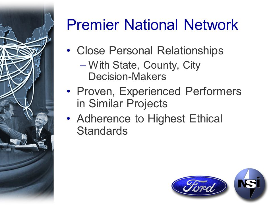 Direct Lobbying - Proactive Offensive / Long-Term / Goal-Specific –Integrated with Ford Resources –Reputation Building By NSI Principals –To Federal, State, Local Officials By NSI Consultant Network Access to Each and Every: –U.S.