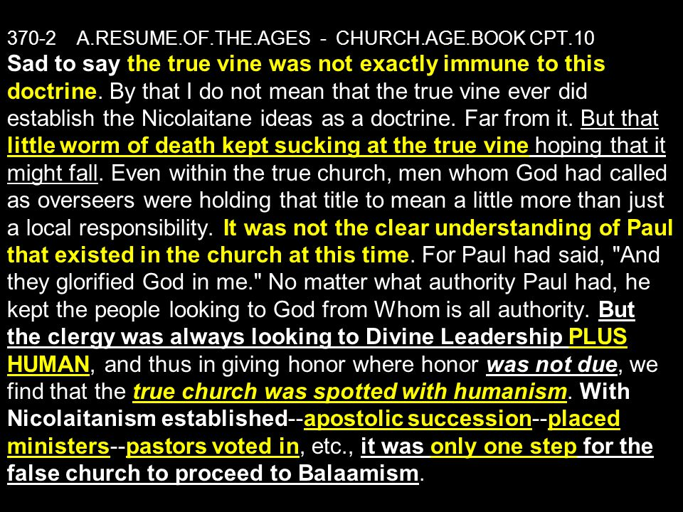370-2 A.RESUME.OF.THE.AGES - CHURCH.AGE.BOOK CPT.10 Sad to say the true vine was not exactly immune to this doctrine. By that I do not mean that the t