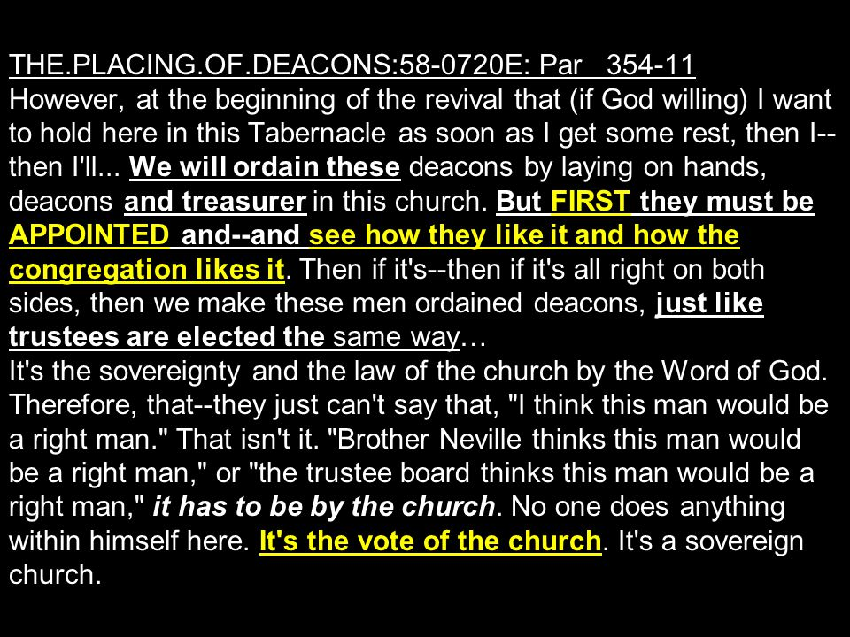 THE.PLACING.OF.DEACONS:58-0720E: Par 354-11 However, at the beginning of the revival that (if God willing) I want to hold here in this Tabernacle as s