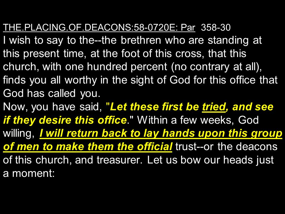 THE.PLACING.OF.DEACONS:58-0720E: Par 358-30 I wish to say to the--the brethren who are standing at this present time, at the foot of this cross, that