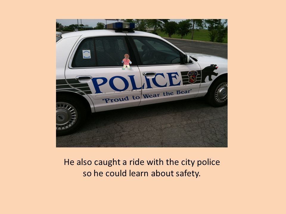 He also caught a ride with the city police so he could learn about safety.