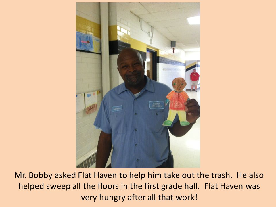 Mr. Bobby asked Flat Haven to help him take out the trash.