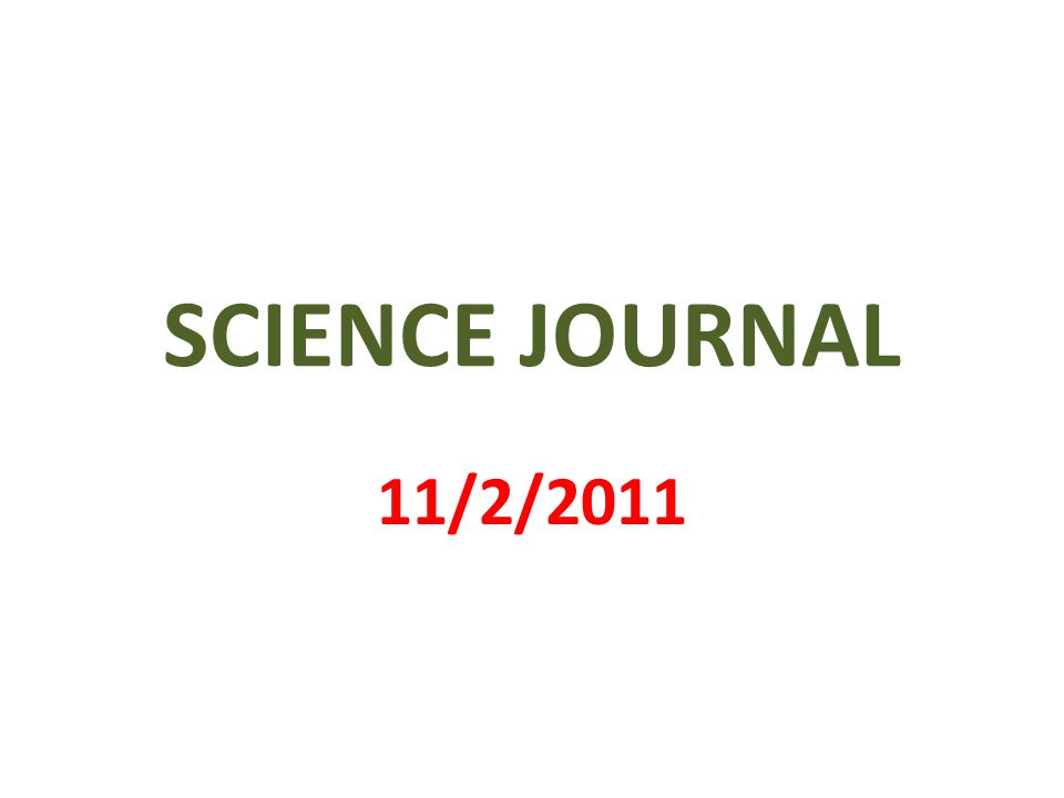 SCIENCE JOURNAL 11/2/2011