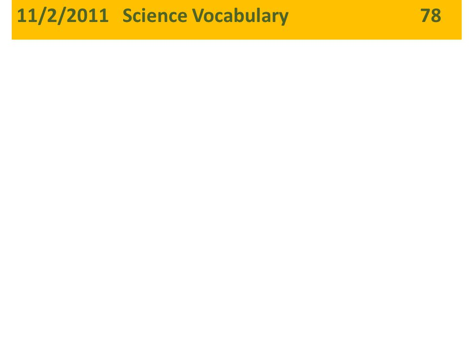 11/2/2011 Science Vocabulary 78