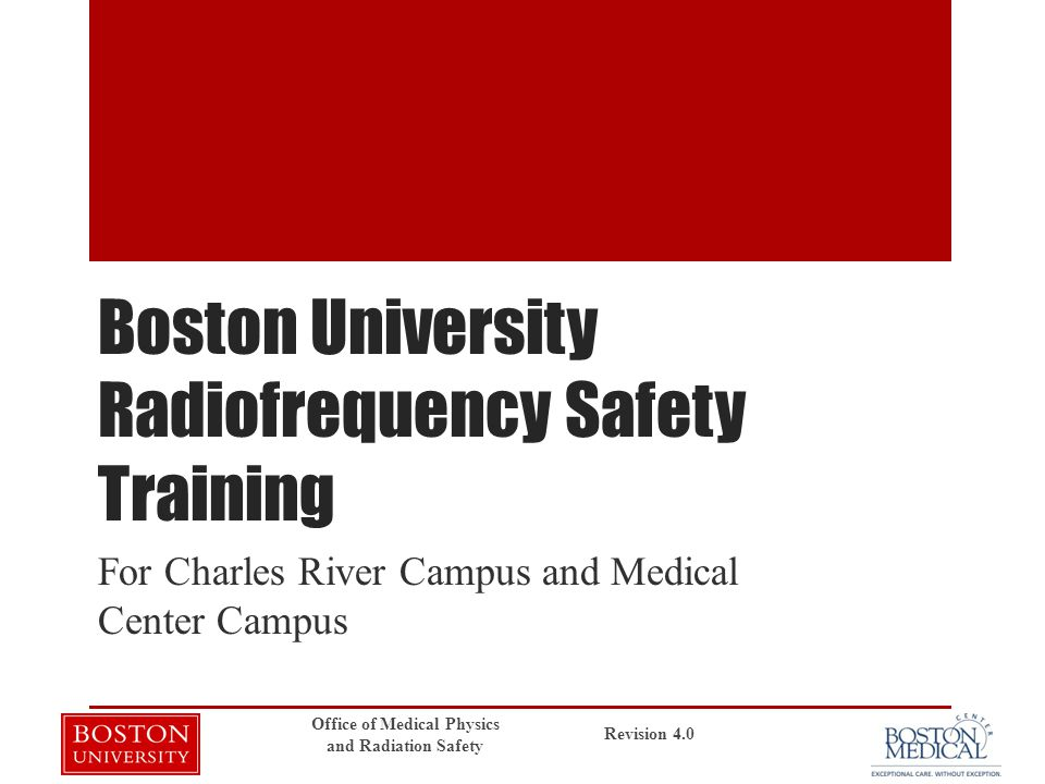 Boston University Radiofrequency Safety Training For Charles River Campus and Medical Center Campus Revision 4.0 Office of Medical Physics and Radiati