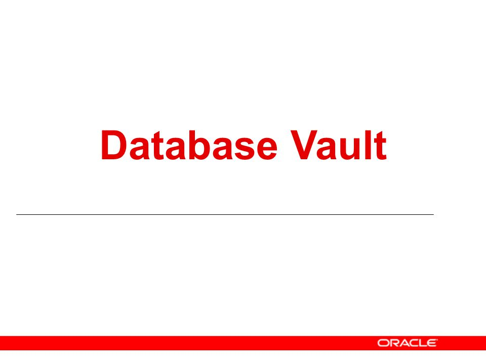 Why Database Vault.