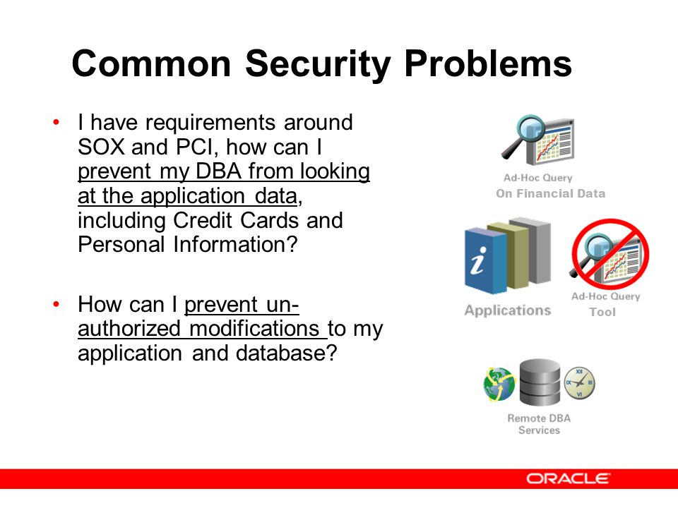 Common Security Problems I have requirements around SOX and PCI, how can I prevent my DBA from looking at the application data, including Credit Cards