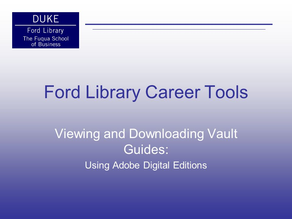 Ford Library Career Tools Viewing and Downloading Vault Guides: Using Adobe Digital Editions