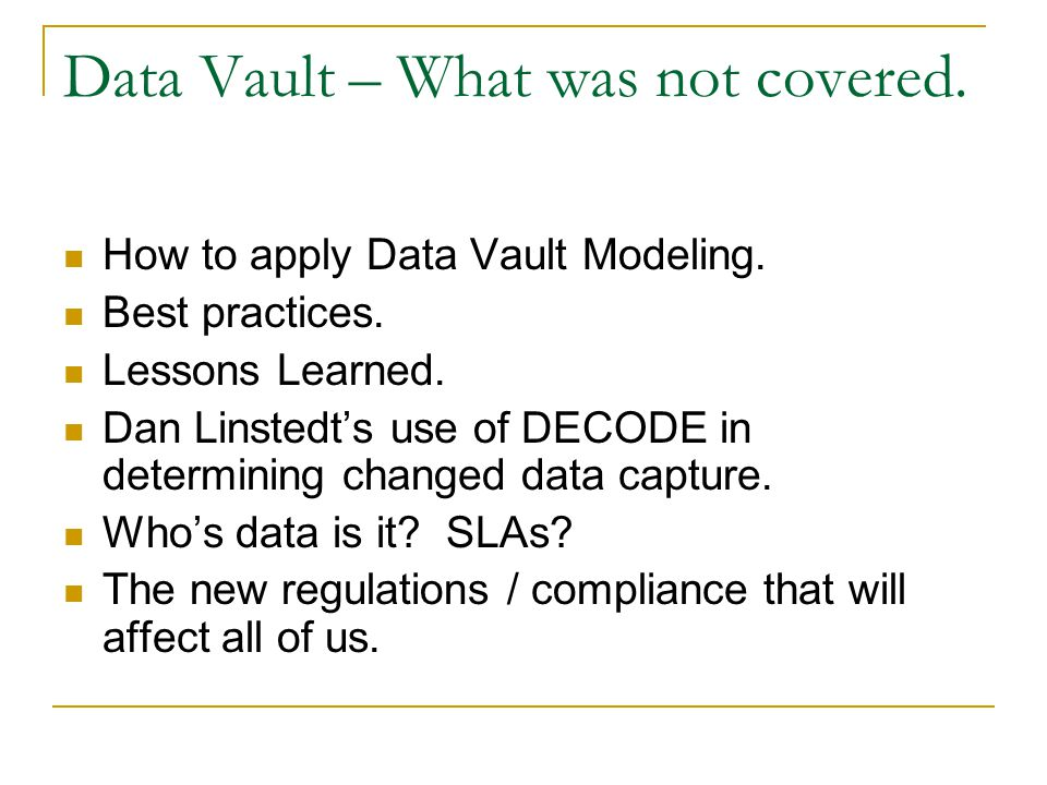Data Vault – What was not covered.How to apply Data Vault Modeling.