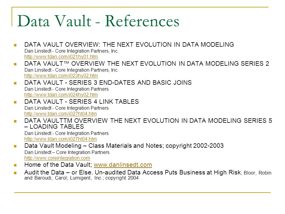 Data Vault - References DATA VAULT OVERVIEW: THE NEXT EVOLUTION IN DATA MODELING Dan Linstedt - Core Integration Partners, Inc.