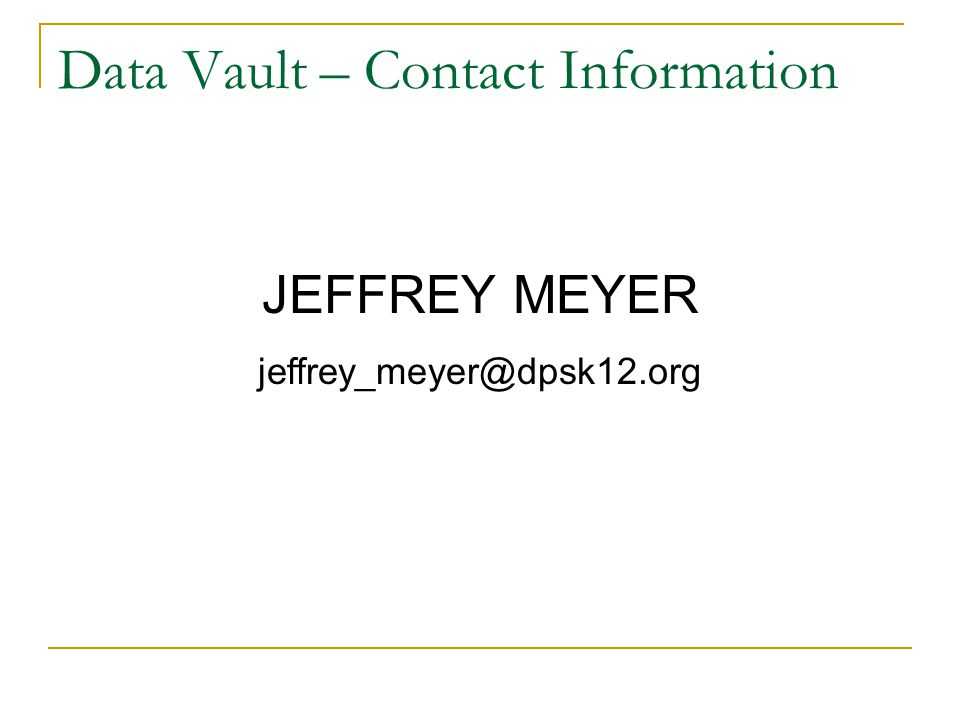 Data Vault – Contact Information JEFFREY MEYER jeffrey_meyer@dpsk12.org