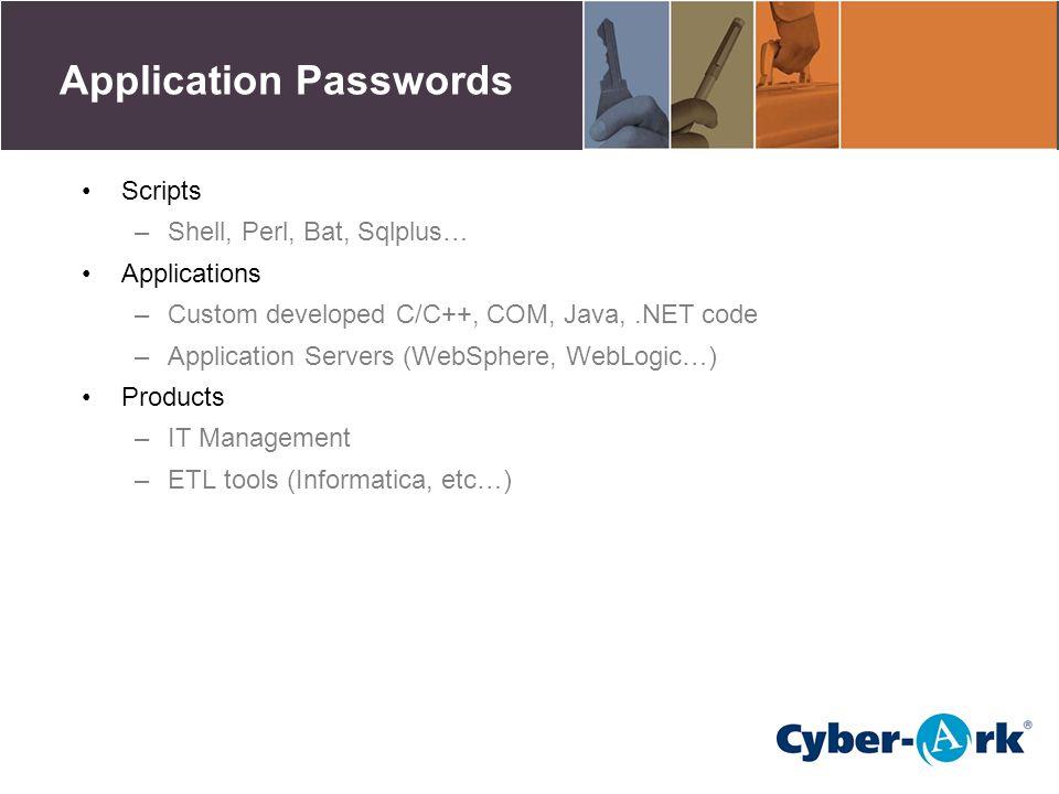 Application Passwords Scripts –Shell, Perl, Bat, Sqlplus… Applications –Custom developed C/C++, COM, Java,.NET code –Application Servers (WebSphere, W