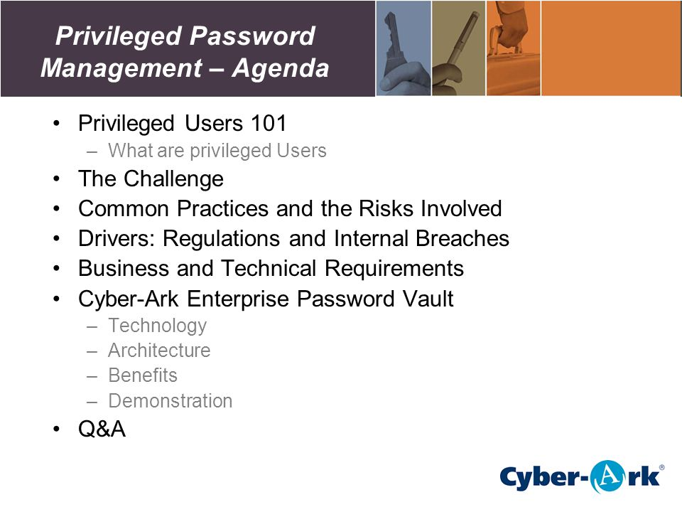 Privileged Password Management – Agenda Privileged Users 101 –What are privileged Users The Challenge Common Practices and the Risks Involved Drivers: