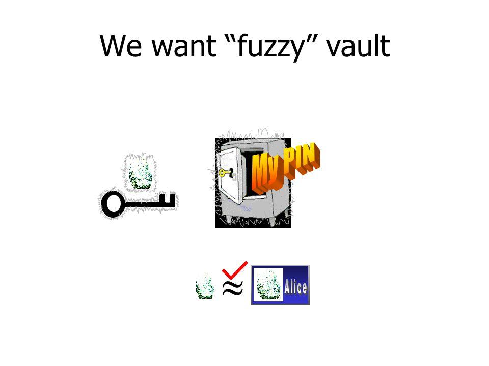 We want fuzzy vault 