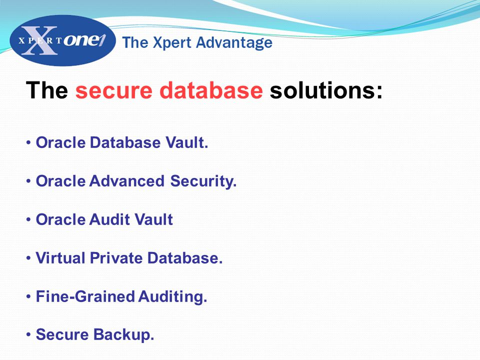 The secure database solutions: Oracle Database Vault.