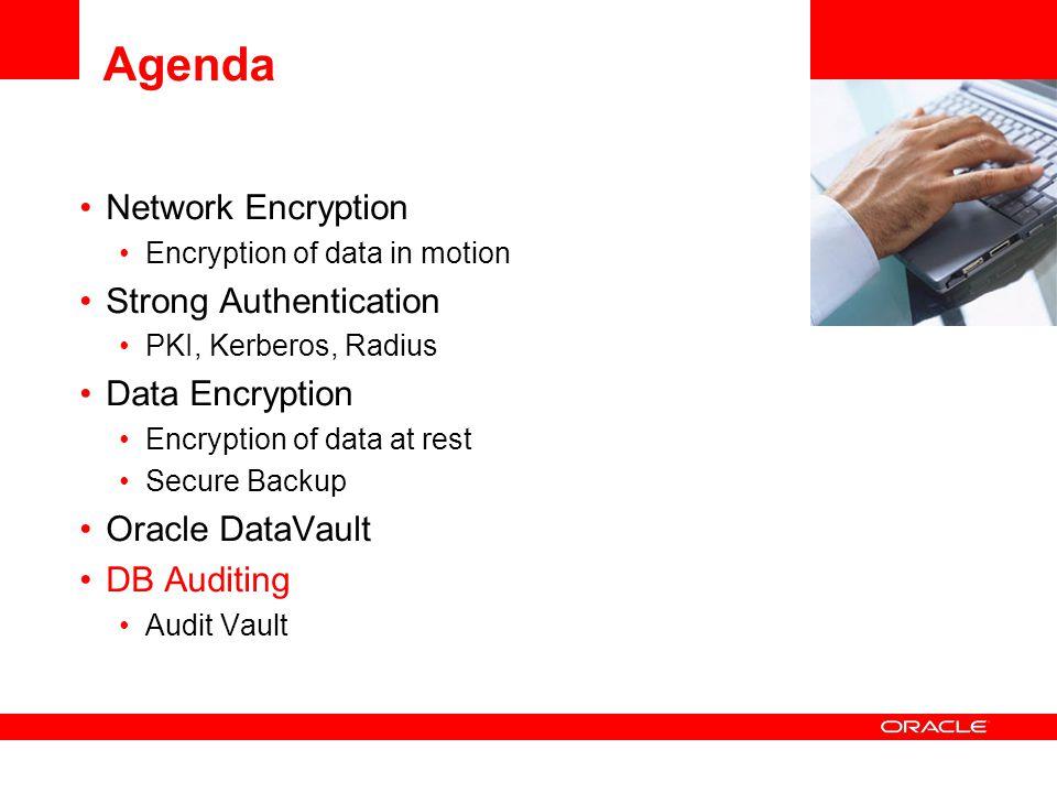Agenda Network Encryption Encryption of data in motion Strong Authentication PKI, Kerberos, Radius Data Encryption Encryption of data at rest Secure B