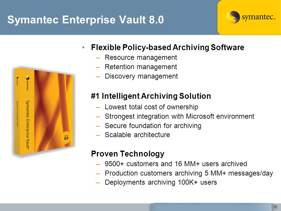 10 Symantec Enterprise Vault 8.0 Flexible Policy-based Archiving Software –Resource management –Retention management –Discovery management #1 Intellig