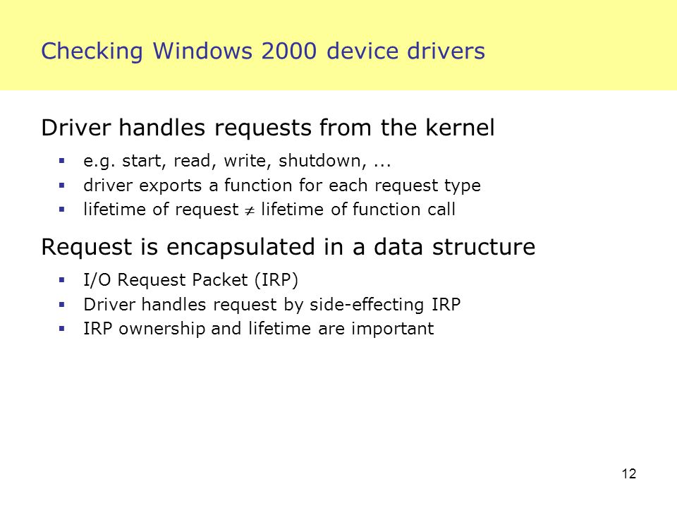 12 Checking Windows 2000 device drivers Driver handles requests from the kernel  e.g.