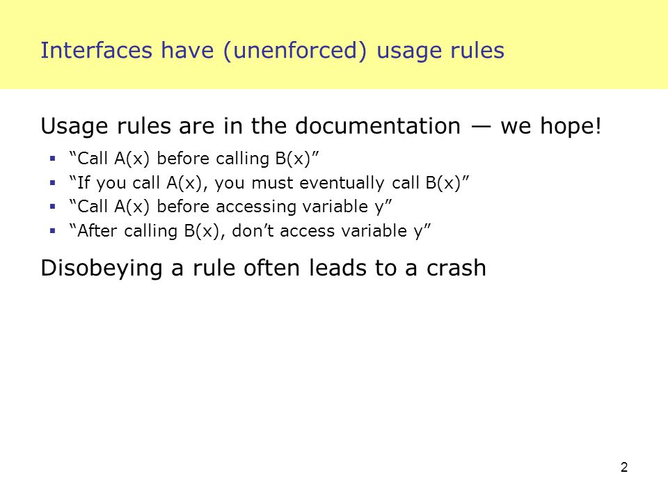 2 Interfaces have (unenforced) usage rules Usage rules are in the documentation — we hope.