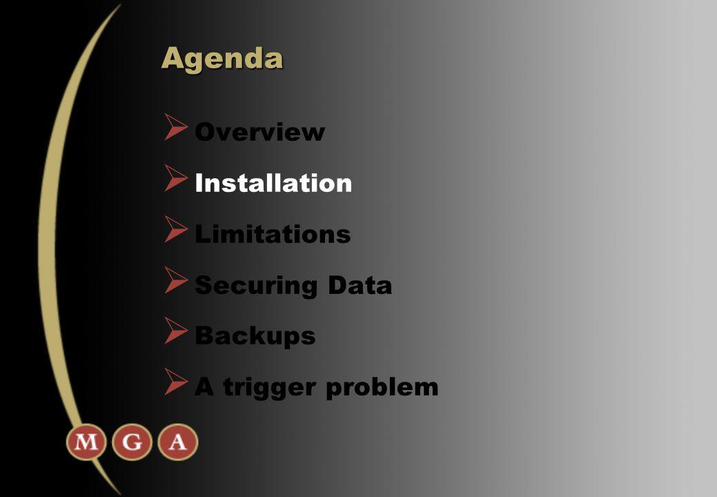  Overview  Installation  Limitations  Securing Data  Backups  A trigger problem Agenda