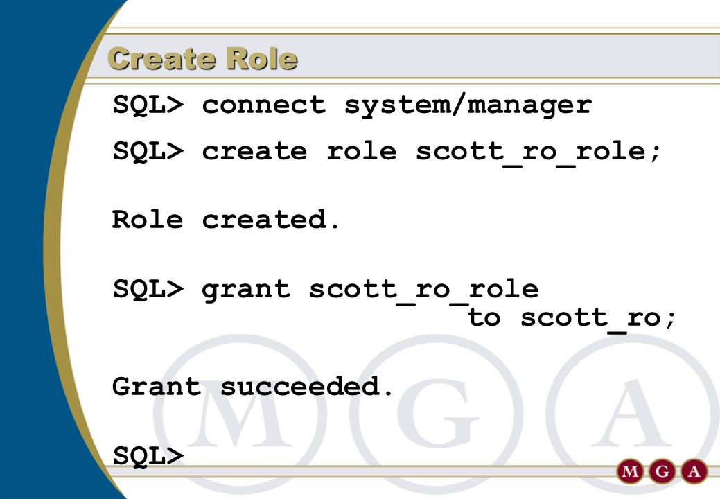 SQL> connect system/manager SQL> create role scott_ro_role; Role created. SQL> grant scott_ro_role to scott_ro; Grant succeeded. SQL> Create Role