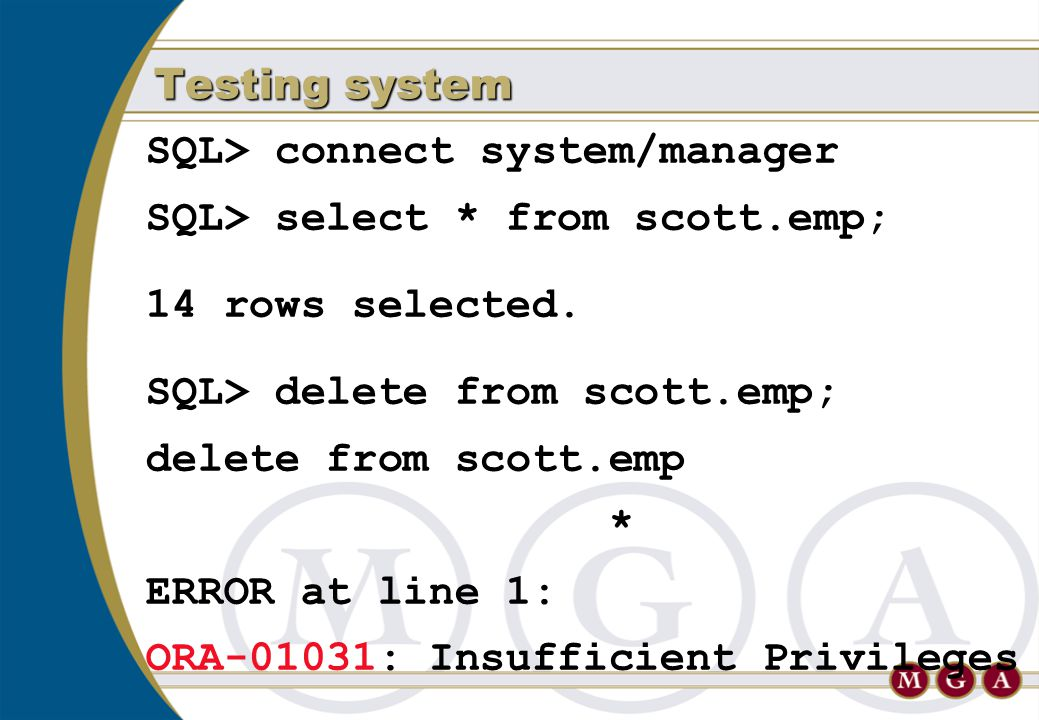 SQL> connect system/manager SQL> select * from scott.emp; 14 rows selected. SQL> delete from scott.emp; delete from scott.emp * ERROR at line 1: ORA-0